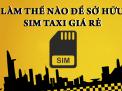 Lợi ích mà sim taxi ABC Cố định đem lại cho người dùng