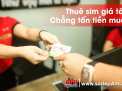 Có nên thuê sim số đẹp để làm ăn nhằm tiết kiệm chi phí?